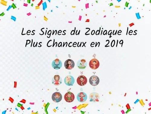 Les Signes du Zodiaque les Plus Chanceux en 2019