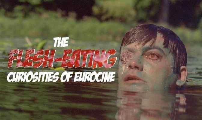 The Flesh-Eating Curiosities of Eurocine