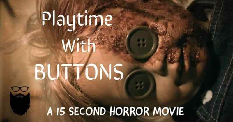 Playtime with Buttons (A 15 Second Horror Short)