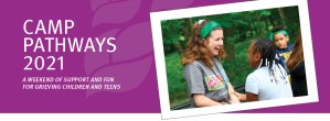 Camp Pathways 2021 | A weekend of support and fun for grieving children and teens