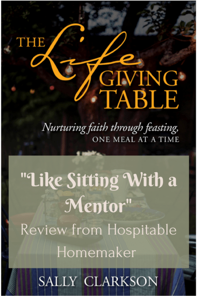 """""""Like Sitting With a Mentor"""" – Review of The Life Giving Table by Sally Clarkson"""
