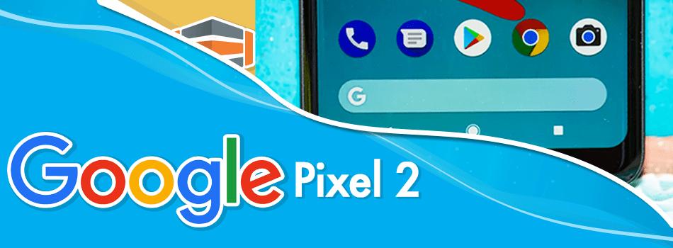 Google, fiel a su continua innovación nos presenta PIXEL 2