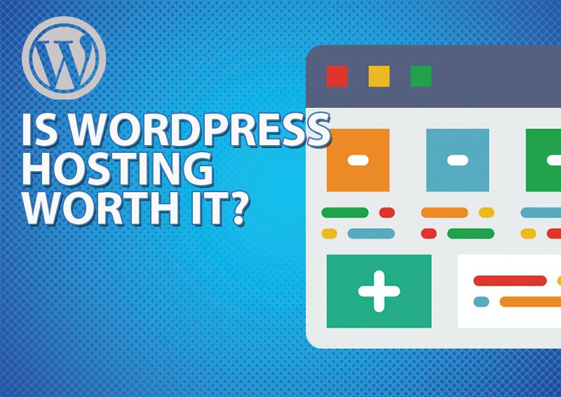Is WordPress Hosting Worth It?