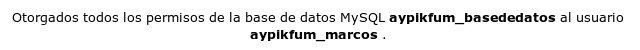 Otorgados todos los permisos de la base de datos al usuario.