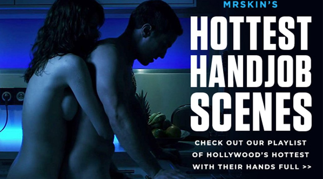 The Hottest Handjob Scenes Of All Time