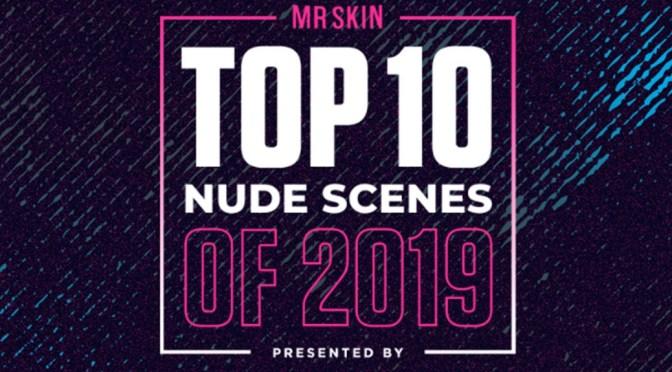Top 10 Nude Scenes Of 2019 !
