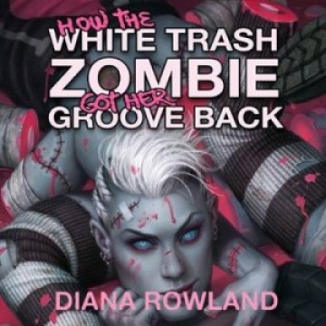 How the White Trash Zombie Got Her groove Back Audiobook Cover