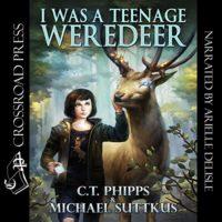 I Was a Teenage Weredeer C. T. Phipps, Michael Suttkus Arielle DeLisle