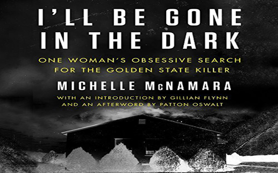 I'll Be Gone in the Dark Audiobook by Michelle McNamara (REVIEW)