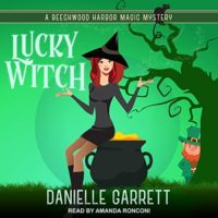 Lucky Witch (Beechwood Harbor Magic Mysteries #5) by Danielle Garrett read by Amanda Ronconi
