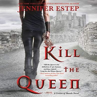 Kill the Queen (Crown of Shards #1) by Jennifer Estep read by Lauren Fortgang