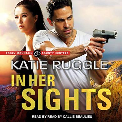 In Her Sights (Rocky Mountain Bounty Hunters #1) by Katie Ruggle narrated by Callie Beaulieu