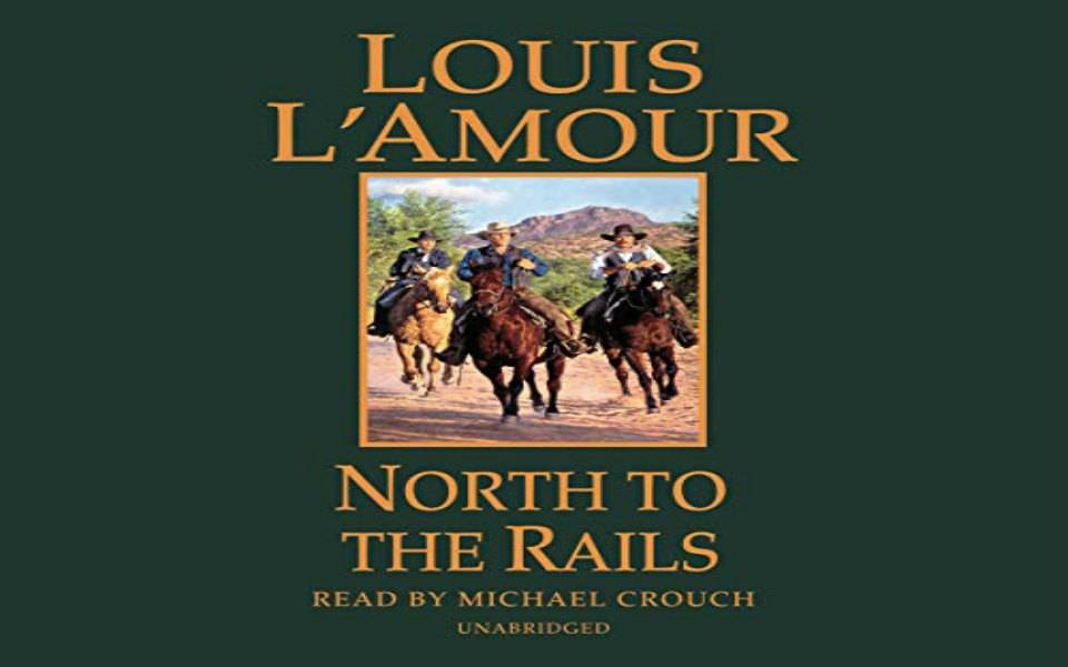 North to the Rails Audiobook by Louis L'Amour (Review)