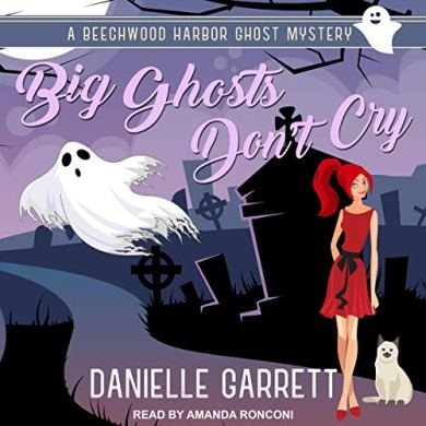 Audiobook Cover: Big Ghosts Don't Cry (Beechwood Harbor Ghost Mysteries #4) by Danielle Garrett read by Amanda Ronconi