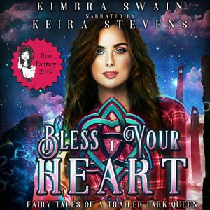 Sultry Listeners 2019 Best Fantasy - Bless Your Heart (Fairy Tales of a Trailer Park Queen #1) by Kimbra Swain performed by Keira Stevens
