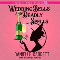 Wedding Bells and Deadly Spells (Touch of Magic Mysteries #3) by Danielle Garrett read by Amanda Ronconi
