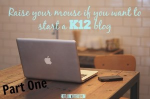How to Start a K12 Blog - Part One