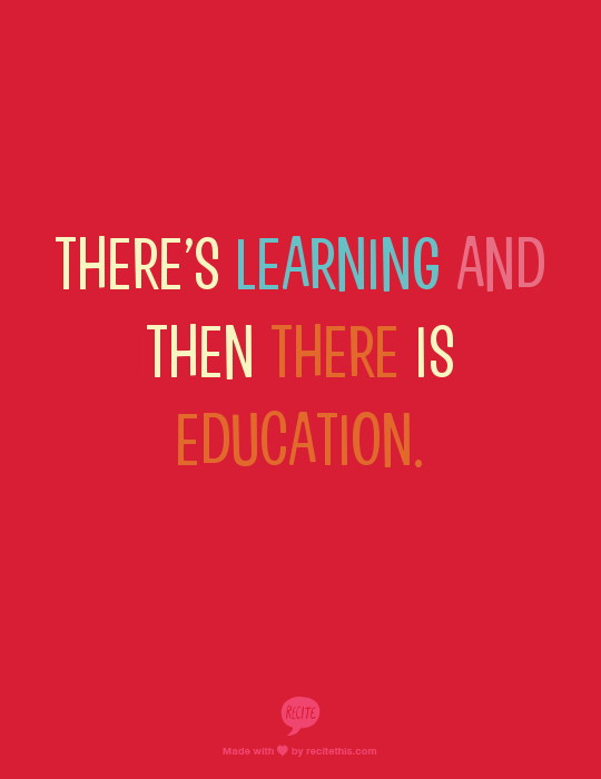 There is learning and then there is education
