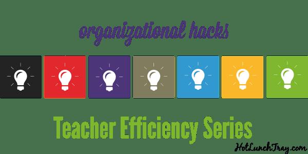 ORGANIZATIONAL hacks Teacher Efficiency Series