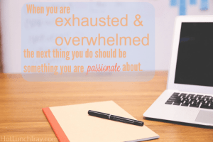 Exhausted Overwhelmed Passionate