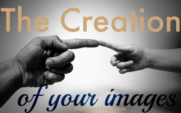 The Creation of your Images
