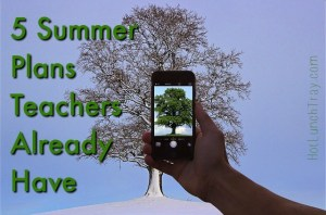 5 Summer Plans Teachers Already Have