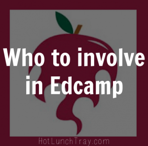 Who to Involve in Edcamp