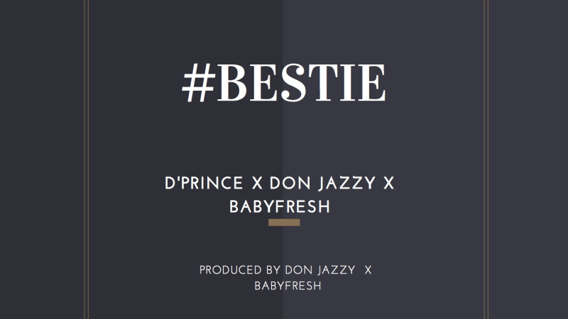 D'Prince ft. Don Jazzy & Baby Fresh – Bestie