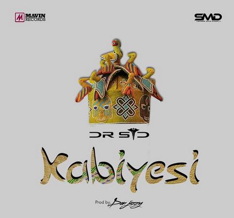 Dr. Sid – Kabiyesi (Prod. Don Jazzy)