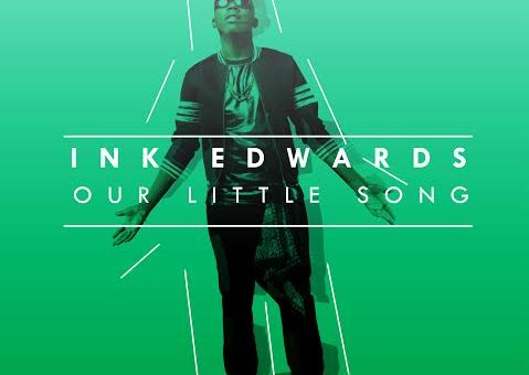 Ink Edwards – Our Little Song (Prod. by Galactic Beats)