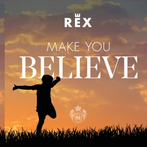 Rex – Make You Believe