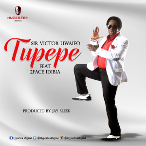 Sir Victor Uwaifo ft. 2Face – Tupepe (Prod. by Jay Sleek)