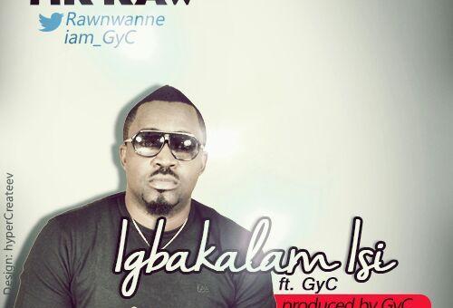 Mr Raw ft. GyC – Igbakalam Isi