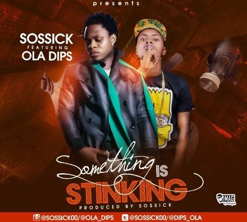 Sossick ft Ola Dips – Something Is Stinking