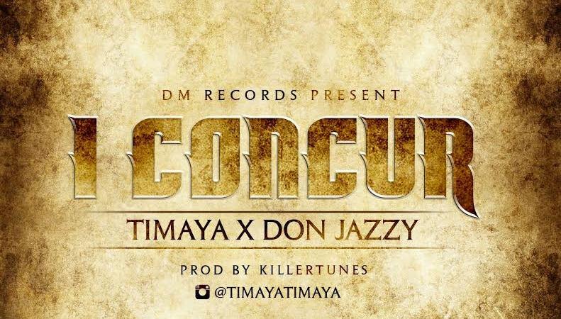 Timaya ft. Don Jazzy – I Concur