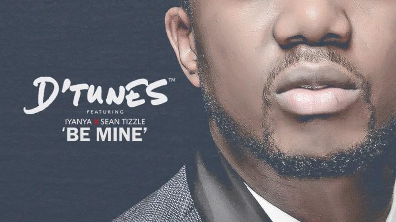D'Tunes ft Iyanya & Sean Tizzle – Be Mine