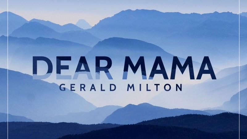 Gerald Milton – Dear Mama (Prod. by Tony Ross)