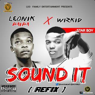 Leonik Paipa -Sound It (Refix) Ft Wizkid