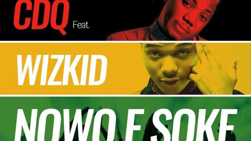 CDQ Ft. Wizkid – Nowo E Soke (Prod. by Masterkraft)