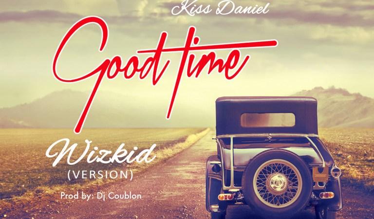 Kiss Daniel – Good Time (Wizkid Version)