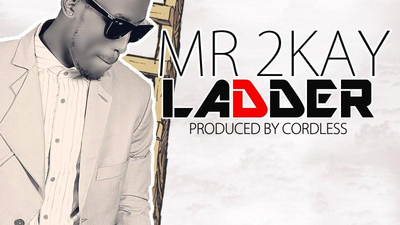 Mr 2Kay – Ladder (Prod. by Cordless)