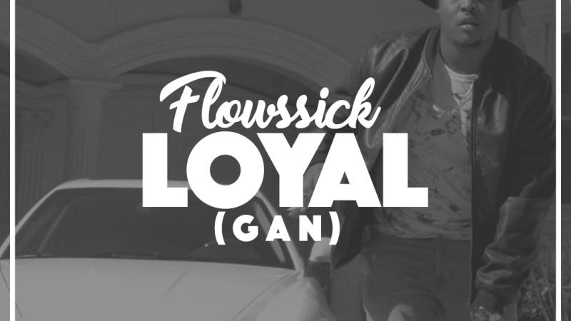 VIDEO: Flowssick – Loyal Gan