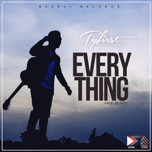 Tyfirst - Everything ft Gracehouse
