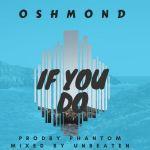 Oshmond – If You Do (Prod. by Phantom)