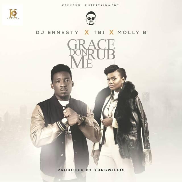 DJ Ernesty x TB1 x Molly B - Grace Don Rub Me (Prod. Yung Willis)