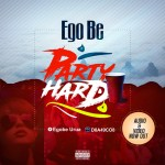 VIDEO: Ego Be – Party Hard
