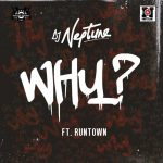 DJ Neptune – Why ft. Runtown (Prod. Del'B)