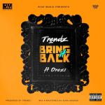 Trendz – Bring It Back ft Orezi