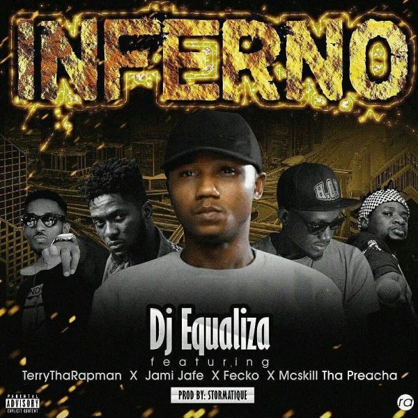 DJ Equaliza - Inferno ft Terry Tha Rapman, Fecko & MCskill ThaPreacha