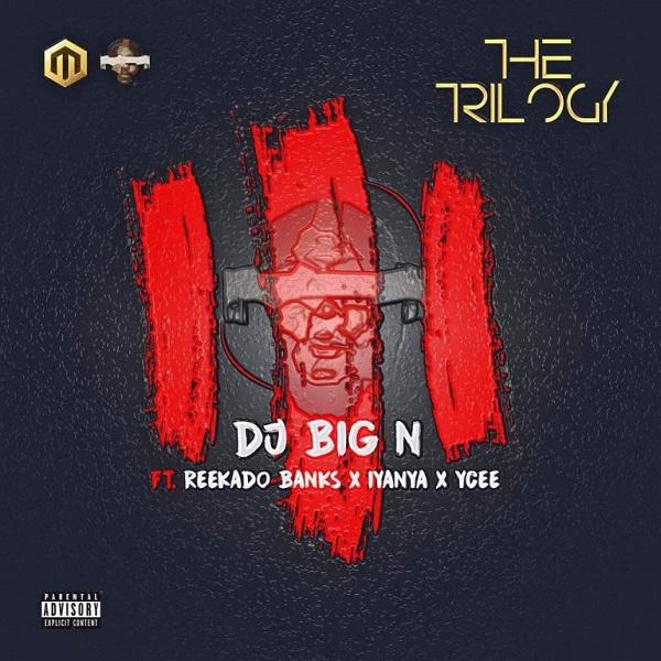 Download The Trilogy by DJ Big N ft Reekado Banks, Iyanya and Ycee